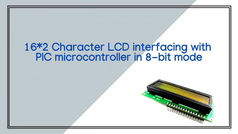 16*2 Character LCD interfacing with PIC microcontroller in 8 bit mode
