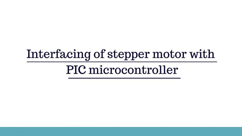 Interfacing of stepper motor with PIC microcontroller