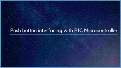 Push button interfacing with PIC Microcontroller