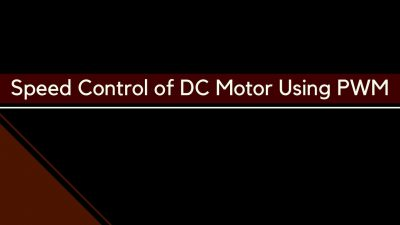 Speed Control of DC Motor Using PWM