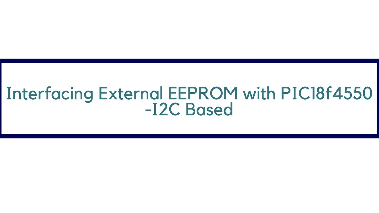 Interfacing External EEPROM with PIC18f4550 - I2C Based - OpenLabPro com
