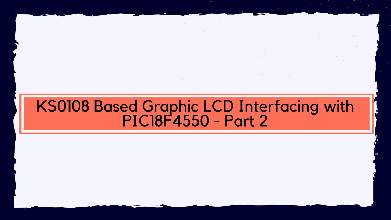 KS0108 Based Graphic LCD Interfacing with PIC18F4550 - Part 2