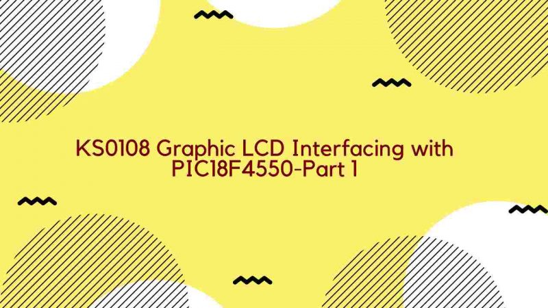 KS0108 Graphic LCD Interfacing with PIC18F4550-Part 1