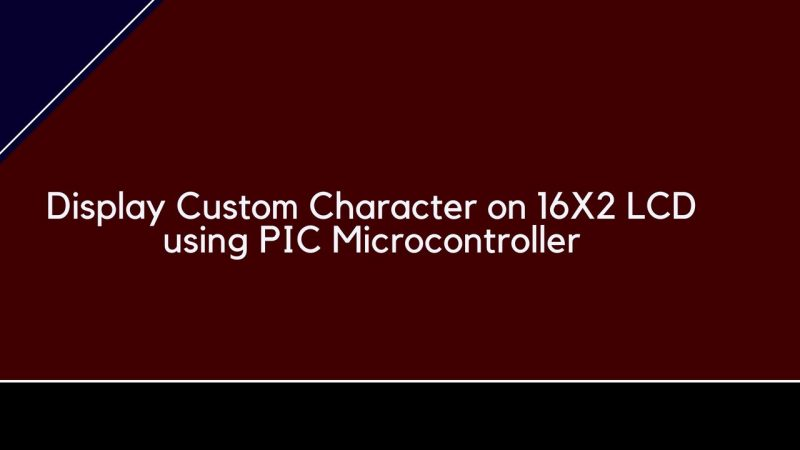 Display Custom Character on 16X2 LCD using PIC Microcontroller