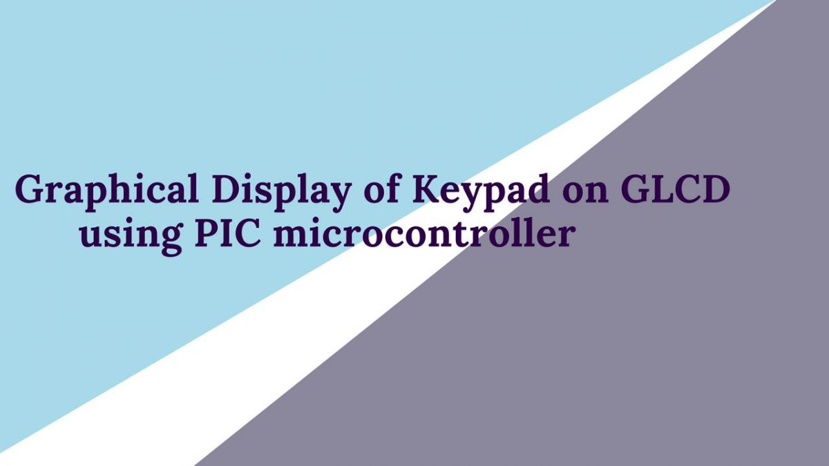 Graphical Display of Keypad on GLCD using PIC microcontroller